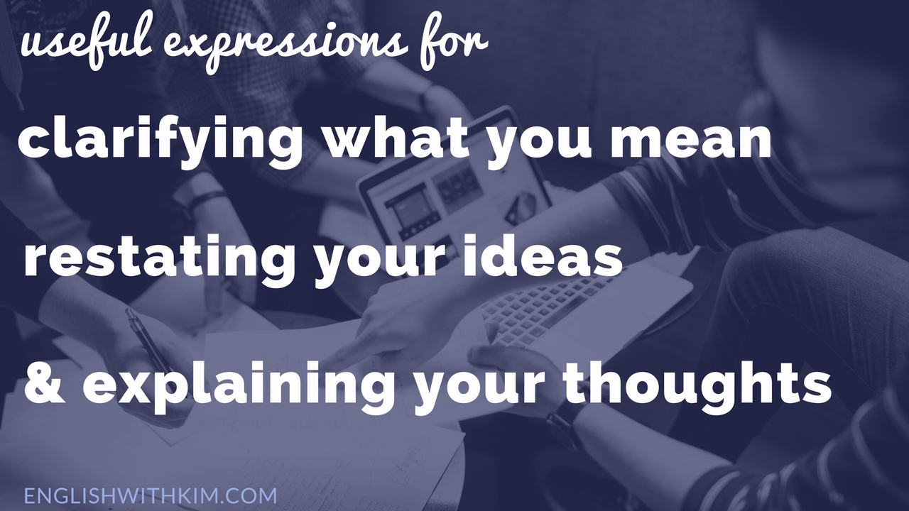 Clarifying What You Mean, Restating Your Ideas, and Explaining Your ...